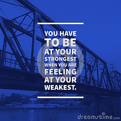 Free Inspirational Motivational Quote You Have To Be At Your Strongest When You Are Feeling At Your Weakest. Royalty Free Stock Photos - 108364408
