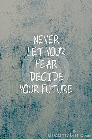 Inspirational quotes - Never let your fear decide your future. Stock Photo
