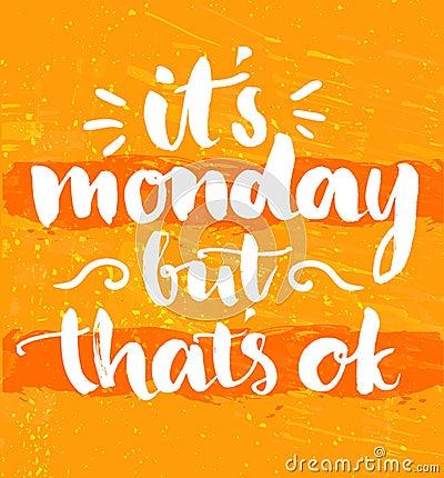 Free It S Monday But It S Ok. Fun Quote Handwritten Royalty Free Stock Photo - 57749795