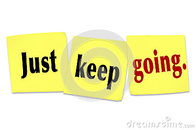 Just Keep Going Determination Persistence WInning Attitude