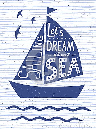 Let`s dream about sea. Hand drawn vintage poster with quote lettering. Inspirational and motivational print for T-shirts and bags. Vector Illustration