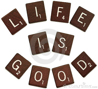 Life, is good,