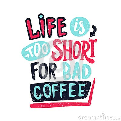 Free Life Is Too Short For Bad Coffee. Coffee Break Vintage Illustration, Lettering. Royalty Free Stock Photos - 84060458