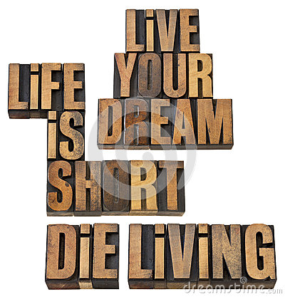 Life is short, live your dream, die living