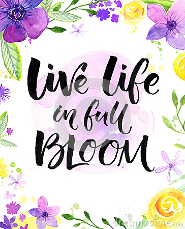 Free Live Life In Full Of Bloom. Inspirational Saying, Hand Lettering Card With Warm Wishes. Watercolor Flowers And Brush Stock Photos - 66684743