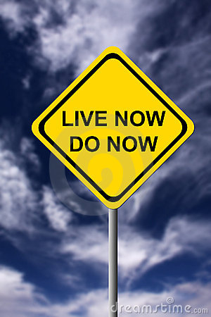 Live now, do now
