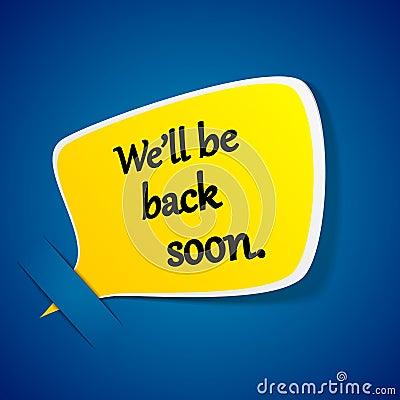 We ll back soon yellow paper speech label.