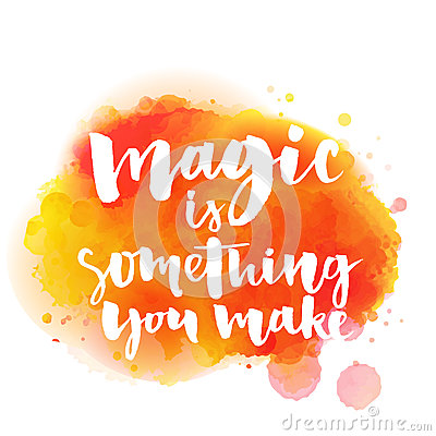 Free Magic Is Something You Make. Inspirational Quote Stock Photo - 62518040