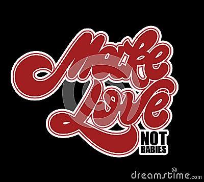 Free Make Love Not Babies. Vector Handwritten Lettering Stock Images - 133591634