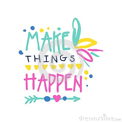Make things happen positive slogan, hand written lettering motivational quote colorful vector Illustration Vector Illustration