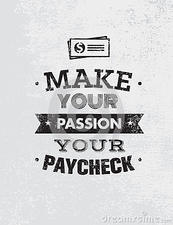 Free Make Your Passion Your Paycheck. Outstanding Motivation Quote. Creative Vector Typography Poster Concept Stock Photography - 87993902