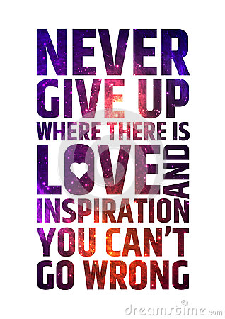 Free Never Give Up Where There Is Love And Inspiration Royalty Free Stock Photo - 54965035