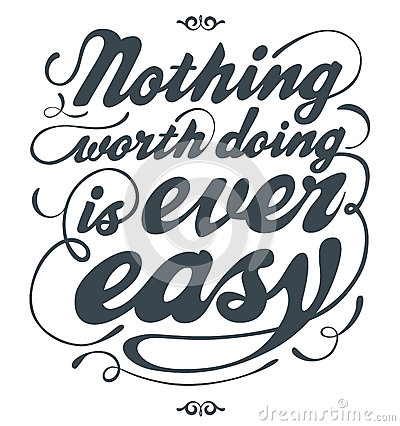 Free Nothing Worth Doing Is Ever Easy Royalty Free Stock Photography - 24690437