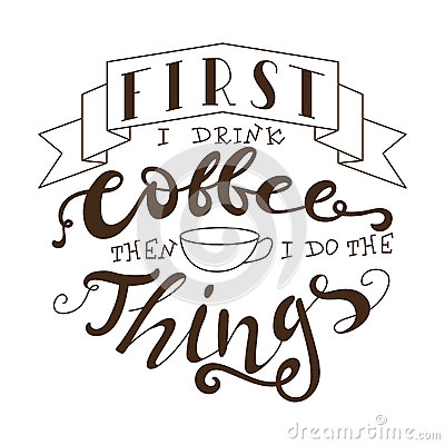 Poster with hand lettering. Quote for card design. Ink illustration. First i drink coffee then i do the things Vector Illustration