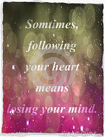 Free Quotes About Life: Sometimes, Following Your Heart Means Losing Your Mind. Stock Photos - 46745263