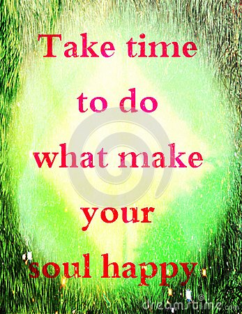 Free Quotes About Life: Take Time To Do What Make Your Soul Happy. Royalty Free Stock Images - 46745259