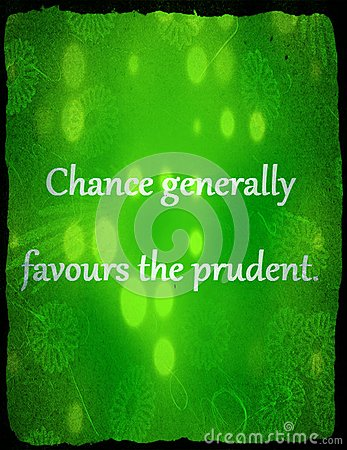 Quotes About Life: Chance Generally Favours The Prudent. Stock ...