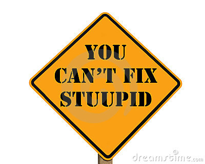 Road sign stating you can t fix stupid