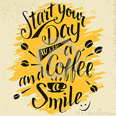 Free Start Your Day With A Coffee And Smile Calligraphy Stock Photos - 67301793