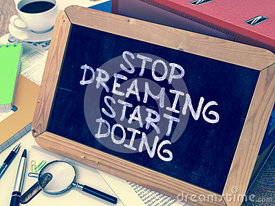 how to stop dreaming and start working