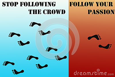 Stop following crowd, follow your passion