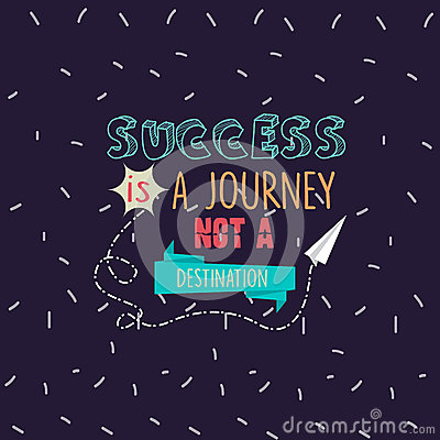 Success is a journey not a destination quotes motivation Vector Illustration