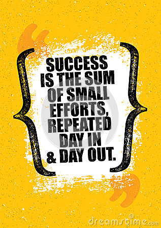 Success Is The Sum Of Small Efforts, Repeated Day In And Day Out. Inspiring Creative Motivation Quote Poster Template. Vector Illustration
