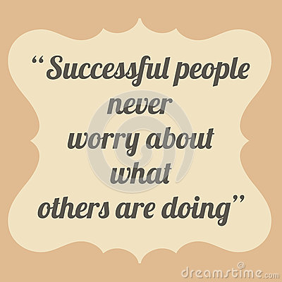 Free Successful People Never Worry About What Others Are Doing. Vinta Stock Photos - 41796723