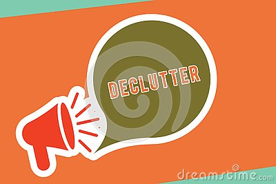 Text sign showing Declutter. Conceptual photo remove unnecessary items from untidy or overcrowded place Megaphone with Loudness Stock Photo
