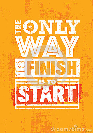Free The Only Way To Finish Is To Start. Inspiring Sport Motivation Quote Template. Vector Typography Banner Design Concept Royalty Free Stock Photo - 86726775