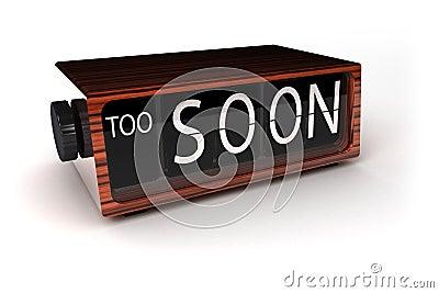 Too Soon!