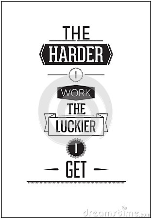 essay on the harder i work the luckier i get Work hard, get lucky essay  the idea that the harder you work the luckier you get has always appealed to me even though it seems like an inherent contradiction.