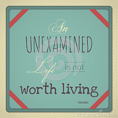 an analysis of an unexamined life not worth living Summary and analysis apology bookmark  for the unexamined life is not worth living he has one favor to ask of his judges after he is gone:.