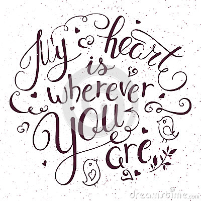 Free Vector Illustration Of Hand Lettering Inspiring Quote - My Heart Is Wherever You. Can Be Used For Valentines Day Nice Gift Card. Royalty Free Stock Photo - 64927005