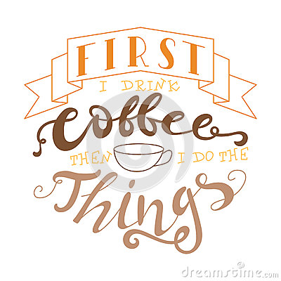 Vector ink lettering. Hand drawn quote. First i drink coffee then i do the things Vector Illustration