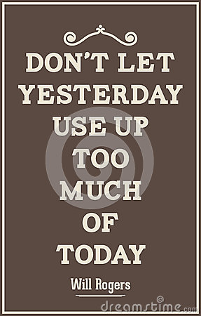 Free Vintage Quote Poster. Don T Let Yesterday Use Up Too Much Of Tod Royalty Free Stock Photo - 41796705
