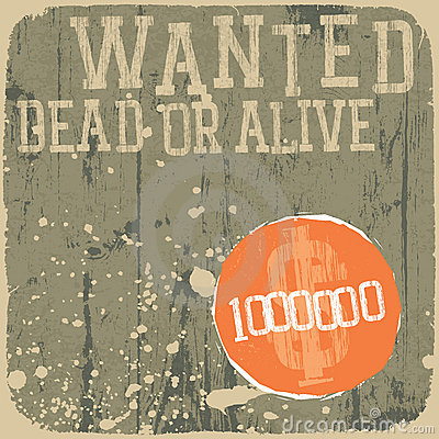 Wanted! Dead or alive.