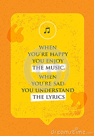 Free When You Are Happy You Enjoy The Music. When You Are Sad You Understand The Lyrics. Philosophy Design Concept Stock Image - 86613941