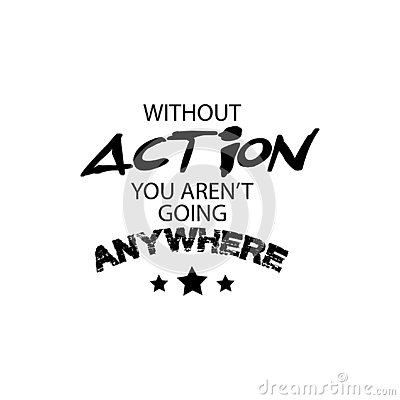Free Without Action You Aren`t Going Anywhere. Royalty Free Stock Images - 130001059