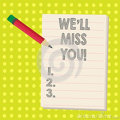 Free Word Writing Text We Ll Miss You. Business Concept For Going To Feel Sad Because You Are Leaving Loving Message. Royalty Free Stock Photo - 140246625