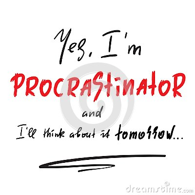 Free Yes I`m Procrastinator And I`ll Think About It Tomorrow - Simple Inspire And Motivational Quote. Print For Inspirational Poster, Stock Photography - 122688252