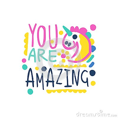 You are amazing positive slogan, hand written lettering motivational quote colorful vector Illustration Vector Illustration