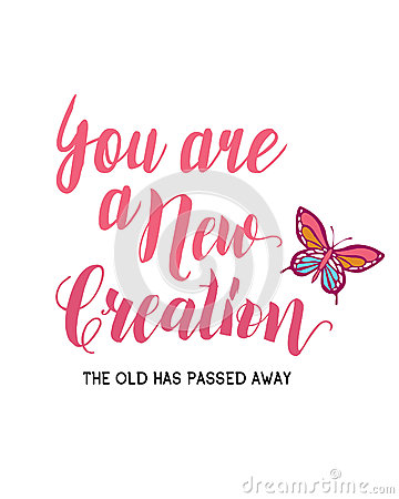 Free You Are A New Creation Royalty Free Stock Photo - 83455665