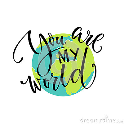 Free You Are My World. Love Quote, Modern Calligraphy Card. Typography On The Earth Royalty Free Stock Photo - 84577905