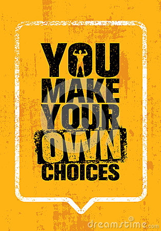 You Make Your Own Choices. Inspiring Workout and Fitness Gym Motivation Quote. Creative Vector Typography Vector Illustration