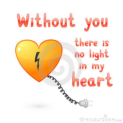 Without you there is no light in my heart