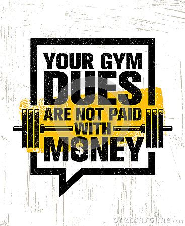 Your Gym Dues Are Not Paid With Money. Inspiring Workout and Fitness Gym Motivation Quote. Creative Sport Vector Vector Illustration