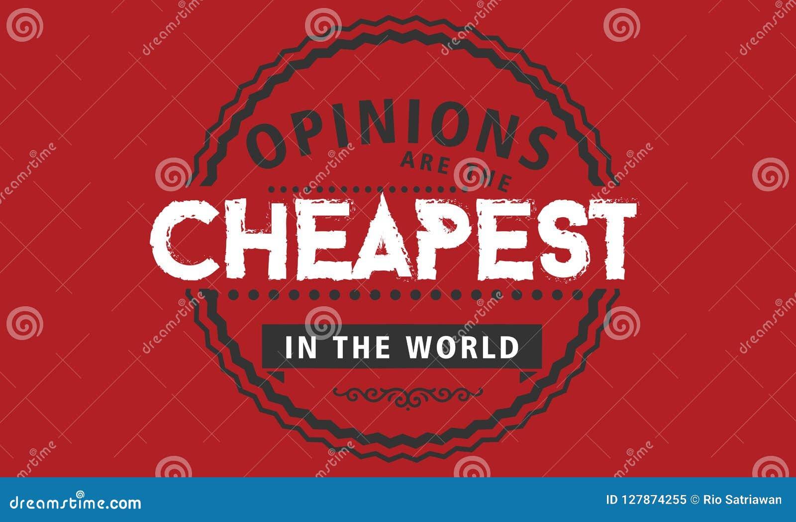Åsikter är de mest billiga artiklarna i världen