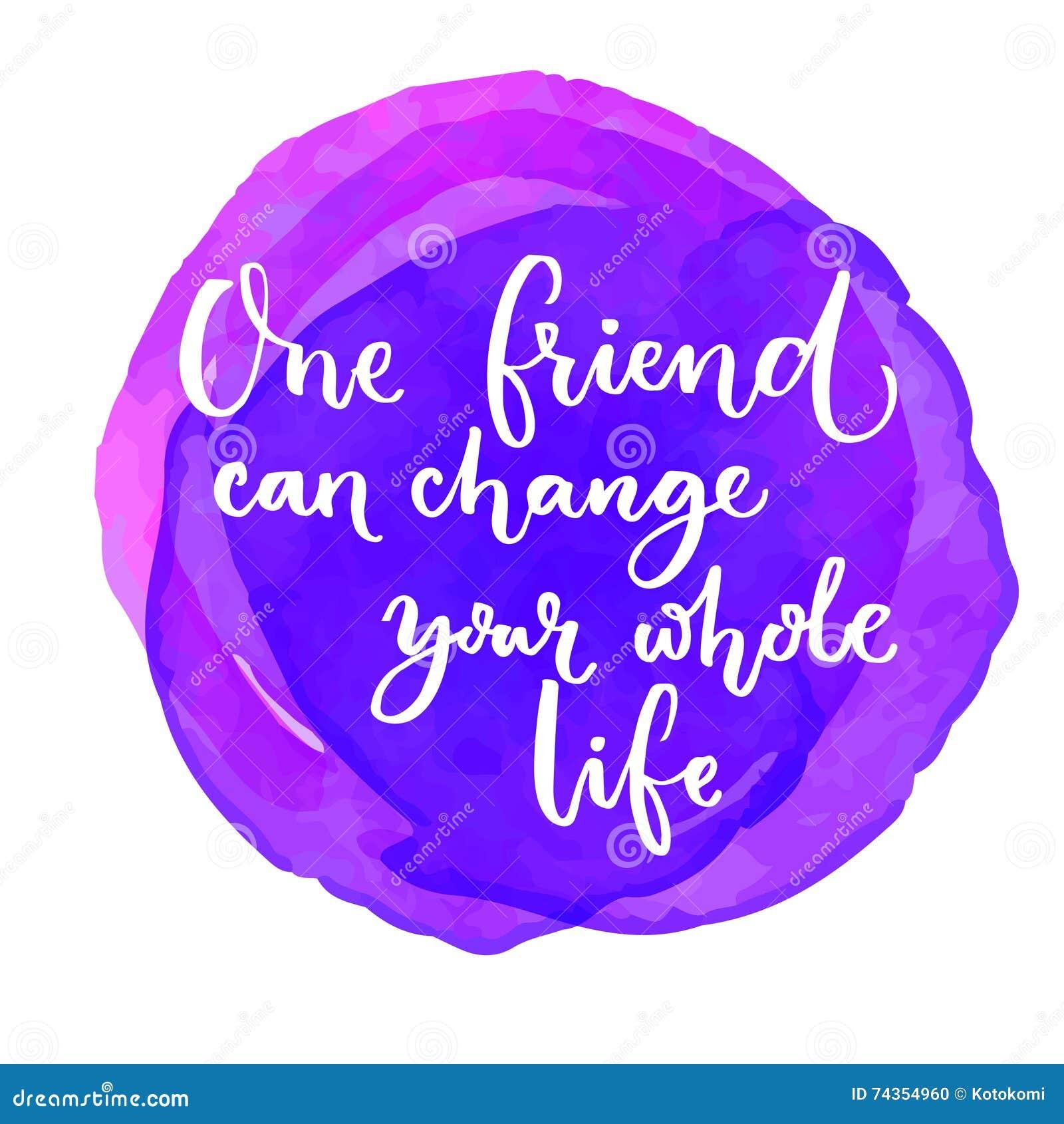 Één vriend kan uw geheel leven veranderen Inspirational citaat bij purpere waterverfachtergrond Het zeggen voor de wereld