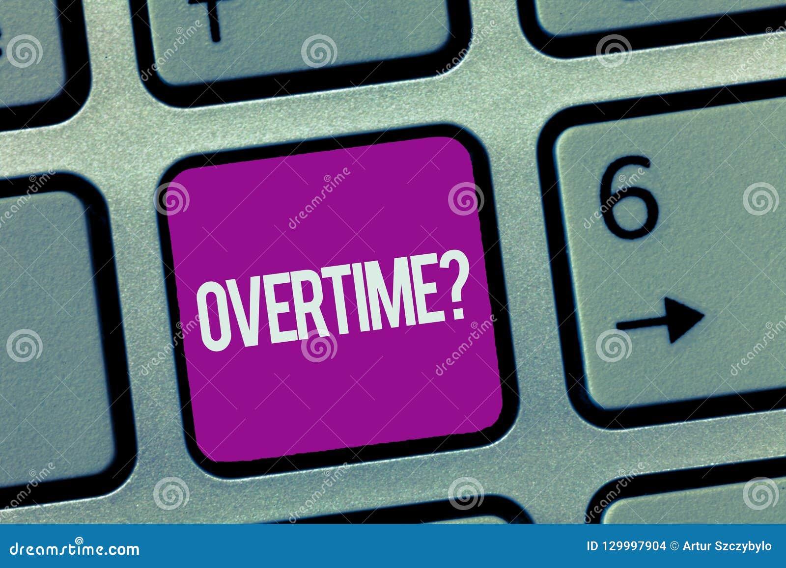 Övertids- fråga för textteckenvisning Begreppsmässigt foto Tid som arbetas förutom vanlig arbetstid